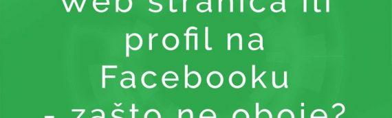 Web stranica ili profil na Facebooku – zašto ne oboje?