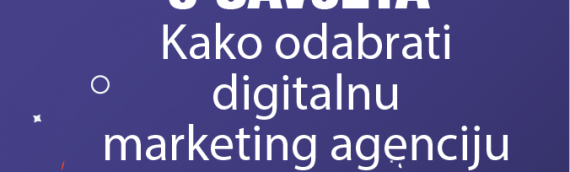 5 Savjeta: Kako odabrati agenciju za digitalni marketing?
