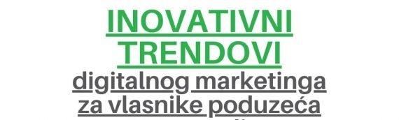 Inovativni trendovi digitalnog marketinga za vlasnike poduzeća 2021. godine